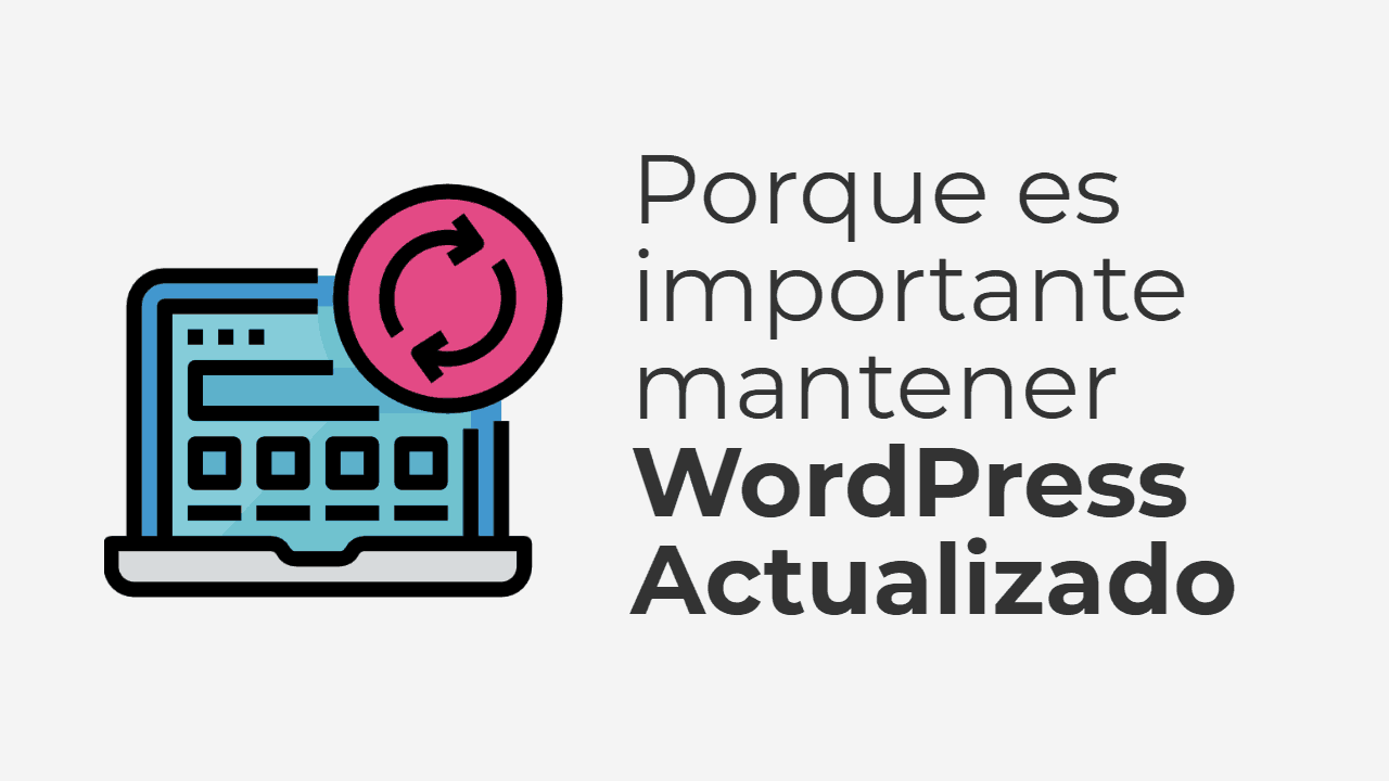 Porqué es Importante Mantener WordPress Actualizado