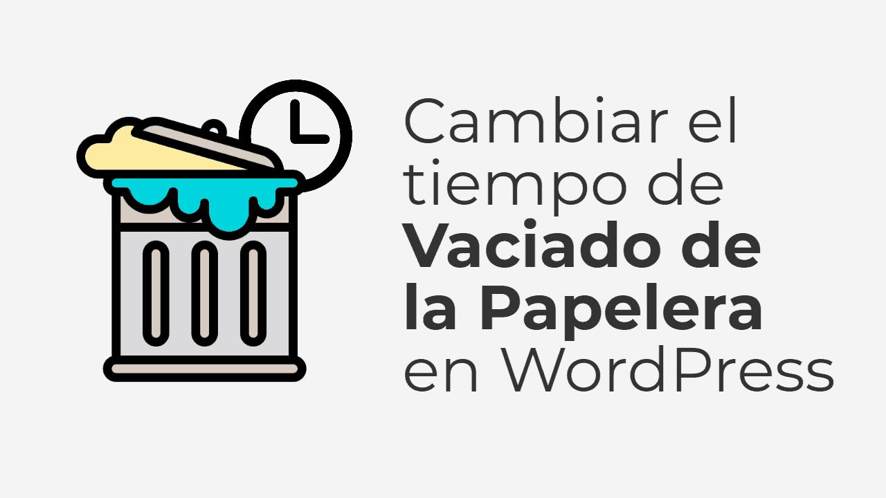 Cambiar el tiempo de vaciado de la papelera de WordPress